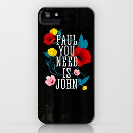 Paul You Need Is John iPhone Case