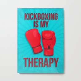 KICKBOXING IS MY THERAPY Metal Print