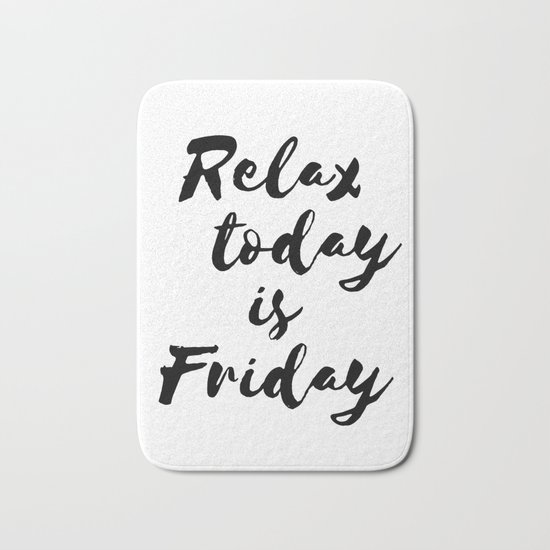 Relax today is Friday Bath Mat