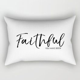 Faithful you have been Rectangular Pillow