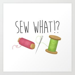 Sew What Art Print