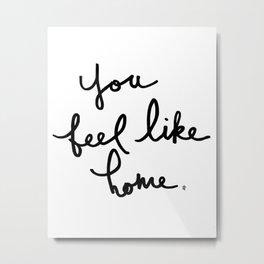 You feel like home Metal Print