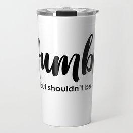 Humble but shouldn't be Travel Mug