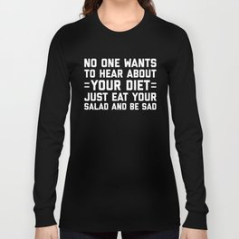 Your Diet Funny Quote Long Sleeve T-shirt
