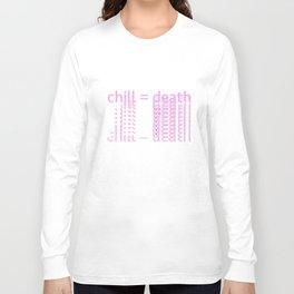 not chill Long Sleeve T-shirt