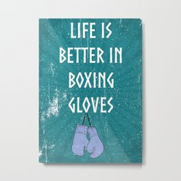 LIFE IS BETTER IN BOXING GLOVES Metal Print