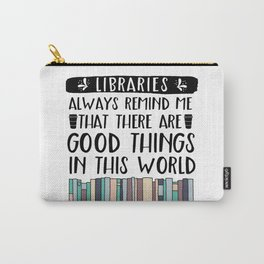 Libraries Always Remind Me That There is Good in this World V2 Carry-All Pouch