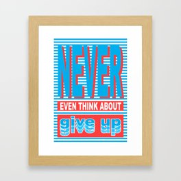Never Even Think About Give Up, Typography poster Framed Art Print