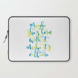 Maybe she's born with it, maybe it's caffeine | Yellow, Blue, Green Laptop Sleeve