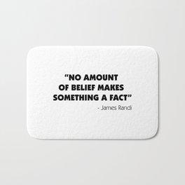 No Amount of Belief Makes Something a Fact - James Randi Bath Mat