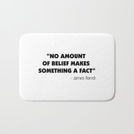 No Amount of Belief Makes Something a Fact - James Randi Bath Mat