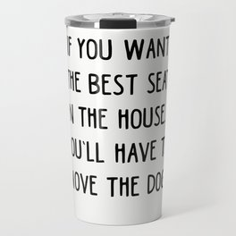 If you want the best seat in the house..you'll have to move the dog! Travel Mug