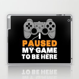 I Paused My Game To Be Here   Gamer Video Games Laptop & iPad Skin