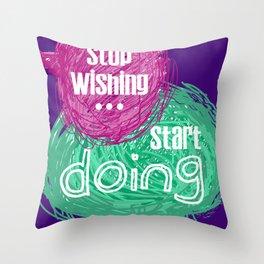 stop wishing start doing Throw Pillow