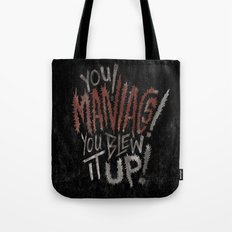 YOU MANIACS! YOU BLEW IT UP! Tote Bag