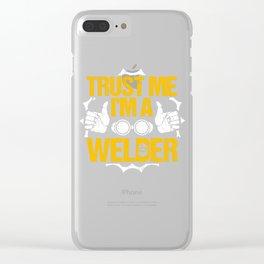 Trust me I am a welder Clear iPhone Case