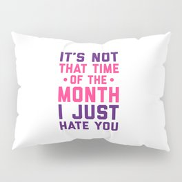 Time Of The Month Funny Quote Pillow Sham