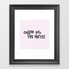 Coffee yes, you maybe Framed Art Print