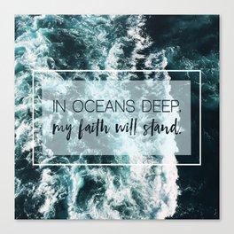 In Oceans Deep My Faith Will Stand Canvas Print