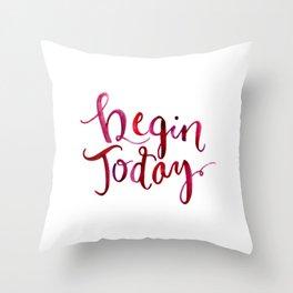 Begin Today Throw Pillow