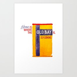 Home is where the Old Bay is. Art Print
