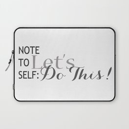 Note to Self, Let's Do This! Typography Laptop Sleeve