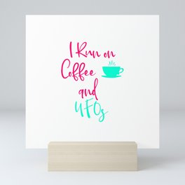 I Run on Coffee and UFOs Cute Alien Quote Mini Art Print