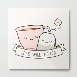 Let's Spill The Tea Metal Print