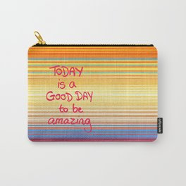 Today is a good day to be Amazing  Carry-All Pouch