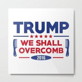 Trump We Shall Overcomb Metal Print