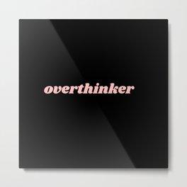 overthinker Metal Print