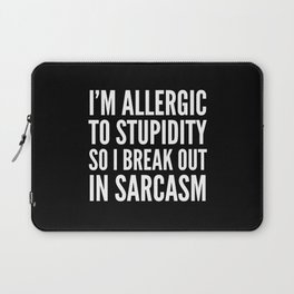 I'M ALLERGIC TO STUPIDITY, SO I BREAK OUT IN SARCASM (Black & White) Laptop Sleeve