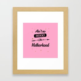 Ain't no hood like motherhood funny quote Framed Art Print
