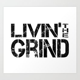 Living The Grind - For Sarcastic Hard Working People Art Print