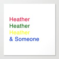 heathers Canvas Prints featuring Heather, Heather, Heather, and Someone by Hawkingjay