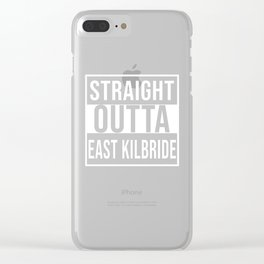Straight Outta East Kilbride Clear iPhone Case