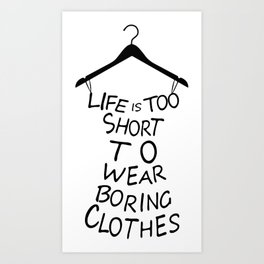Life is too short to wear boring clothes fashion Art Print