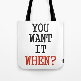You want it when? Tote Bag