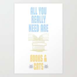 All you really need are BOOKS CATS Art Print