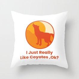I JUST REALLY LIKE COYOTES OKAY Throw Pillow