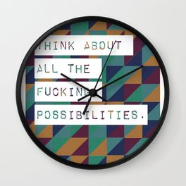 Think about all the fucking possibilities Wall Clock