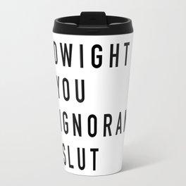 Dwight You Ignorant Slut - the Office Travel Mug