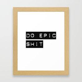 Do Epic S**t Framed Art Print