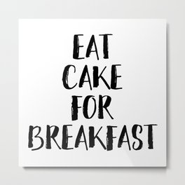 Eat Cake For Breakfast Metal Print