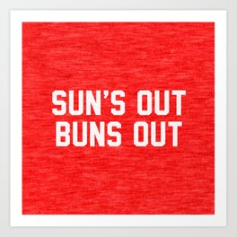 Suns Out Buns Out Art Print
