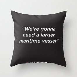 FIlm Journeys Misquotes: We're Gonna Need A Larger Maritime Vessel Throw Pillow