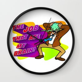 The Job that Ate My Brain! Wall Clock
