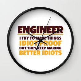 Engineering Gift Engineer I Try To Make Things Idiot Proof Gift Wall Clock