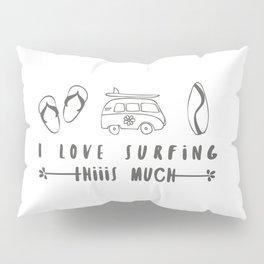 I love surfing Pillow Sham