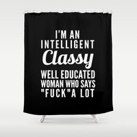 sayings Shower Curtains featuring I'M AN INTELLIGENT, CLASSY, WELL EDUCATED WOMAN WHO SAYS FUCK A LOT (Black & White) by CreativeAngel